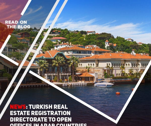 News: Turkish Real Estate Registration Directorate to open offices in Arab countries